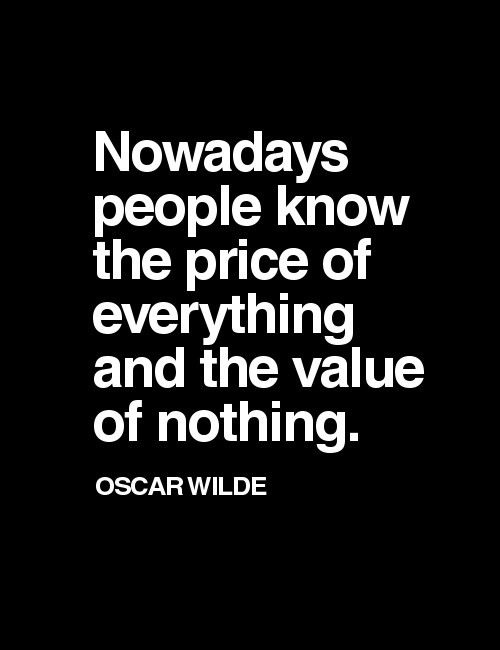 oscar wilde quote Nowadays people know the price of everything and the value of nothing typography